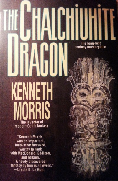 The Chalchiuhite Dragon by Kenneth Morris
